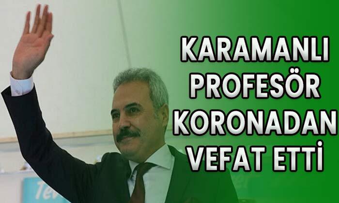 Karamanlı Profesör koronadan vefat etti!