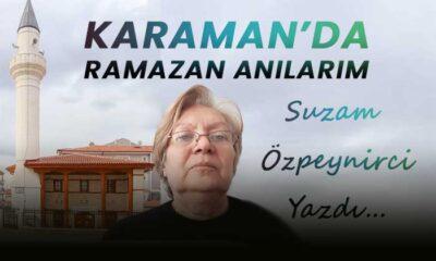 Karaman'da Ramazan anılarım…