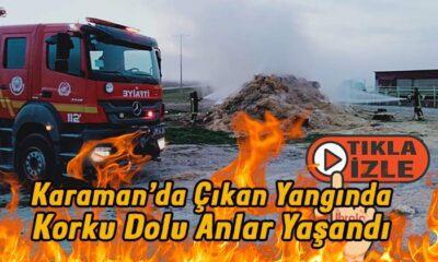 Karaman'da çıkan yangın korku dolu anlar yaşattı