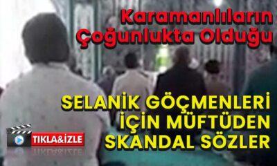 Karamanlıların çoğunlukta olduğu Selanik göçmenleriyle ilgili skandal sözler!