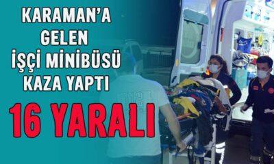 Karaman'a işçi taşıyan minibüs kaza yaptı! 16 yaralı
