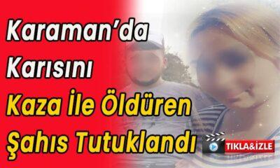 Karaman'da karısını kaza ile öldüren şahıs tutuklandı