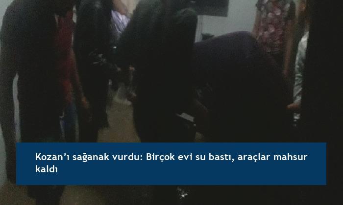 Kozan'ı sağanak vurdu: Birçok evi su bastı, araçlar mahsur kaldı