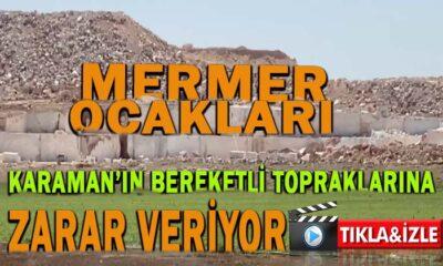 Mermer ocakları Karaman topraklarına zarar veriyor!