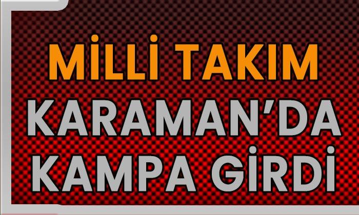 Milli Takım Karaman'da kampa girdi
