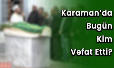 Karaman'da bugün kim vefat etti?