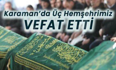 Karaman'da üç hemşehrimiz vefat etti