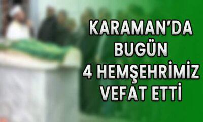 Karaman'da bugün dört hemşehrimiz vefat etti