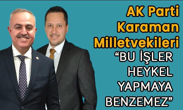 """AK Parti Karaman Milletvekilleri """"Bu işler heykel yapmaya benzemez"""""""