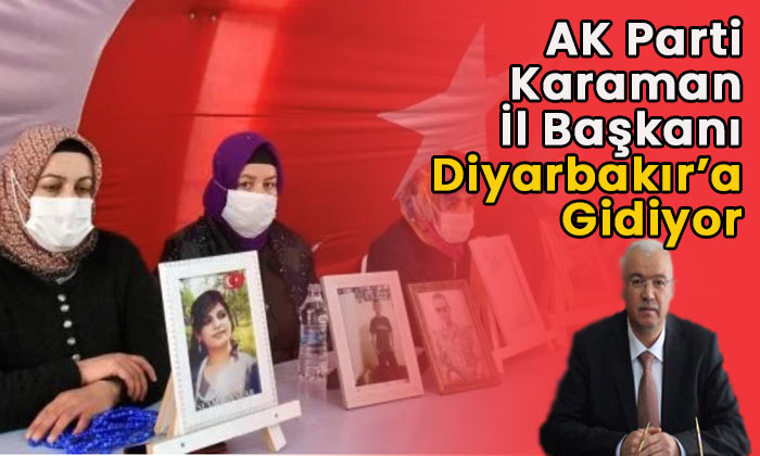AK Parti Karaman İl Başkanı Diyarbakır'a gidiyor