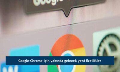 Google Chrome için yakında gelecek yeni özellikler