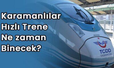 Karamanlılar hızlı trene ne zaman binecek?