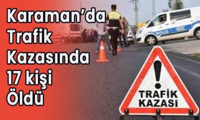 Karaman'da trafik kazasında 17 kişi öldü