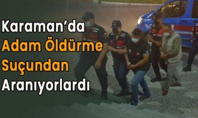 Karaman'da adam öldürmekten aranıyorlardı!