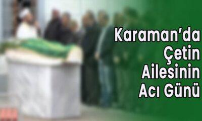 Karaman'da Çetin ailesinin acı günü
