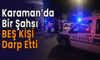 Karaman'da bir şahsı beş kişi darp etti