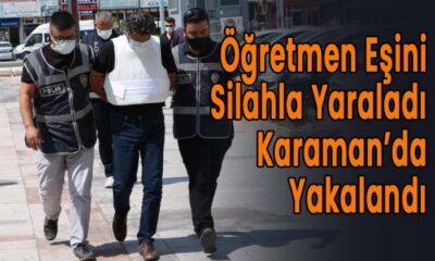 Öğretmen eşini silahla yaraladı! Karaman'da yakalandı