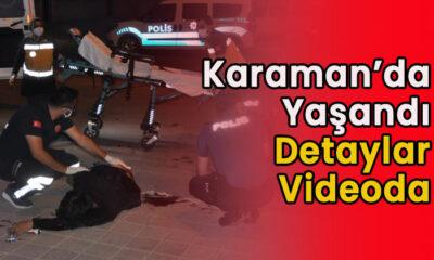 Karaman'da yaşandı! Darp, bıçaklama…