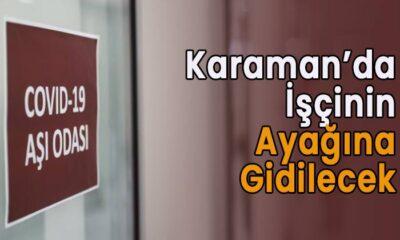 Karaman'da işçinin ayağına gidilecek