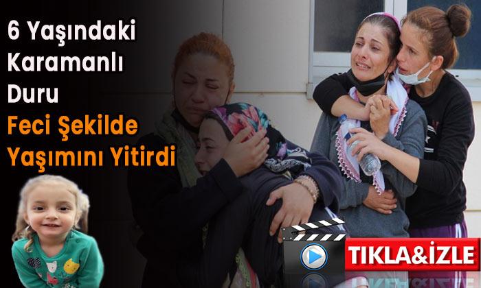 6 yaşındaki Karamanlı Duru feci şekilde yaşamını yitirdi