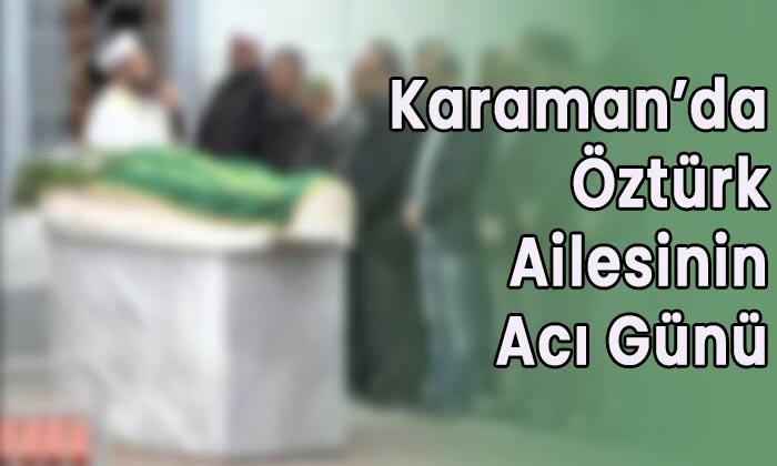 Karaman'da Öztürk ailesinin acı günü