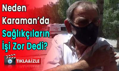Neden Karaman'da sağlıkçıların işi zor dedi?