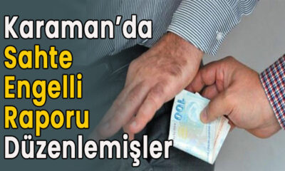 Karaman'da sahte engelli raporu düzenlemişler