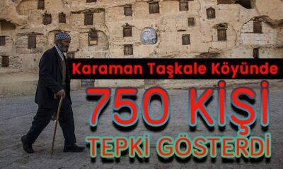 Karaman Taşkale köyünde 750 kişi tepki gösterdi!