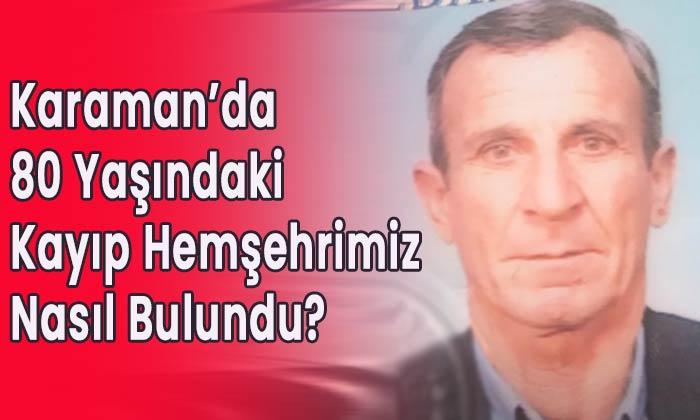 Karaman'da kayıp 80 yaşındaki hemşehrimiz nasıl bulundu?