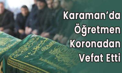 Karaman'da öğretmen koronadan vefat etti