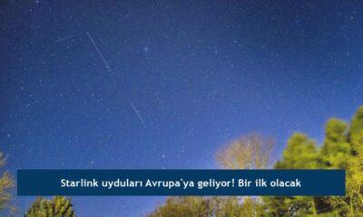 Starlink uyduları Avrupa'ya geliyor! Bir ilk olacak