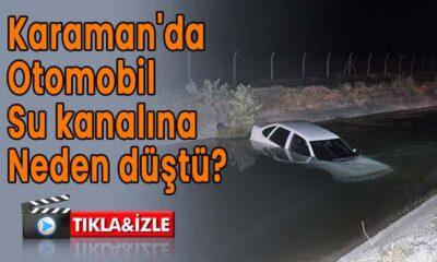 Karaman'da otomobil su kanalına neden düştü?