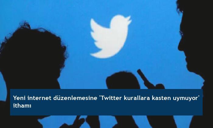 Yeni internet düzenlemesine 'Twitter kurallara kasten uymuyor' ithamı