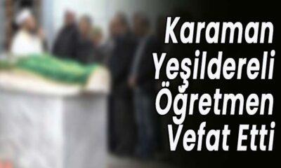 Karaman Yeşildereli öğretmen vefat etti