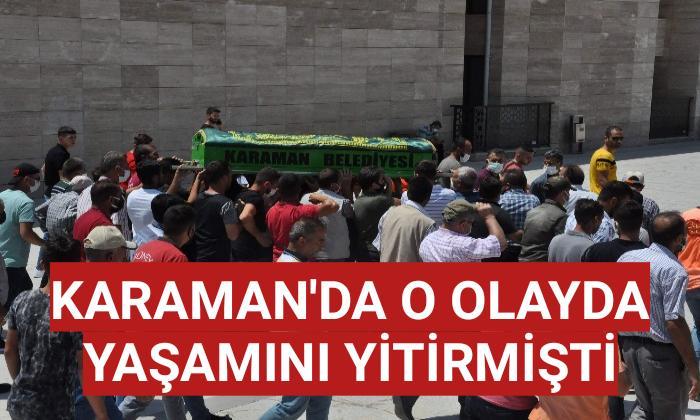 Karaman'da o olayda yaşamını yitirmişti