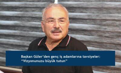 """Başkan Güler'den genç iş adamlarına tavsiyeler: """"Vizyonunuzu büyük tutun"""""""