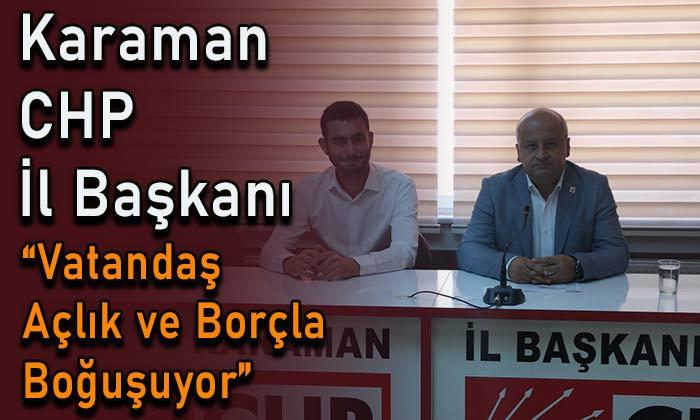 """CHP Karaman İl Başkanı """"Vatandaş borç ve açlıkla boğuşuyor"""""""