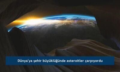 Dünya'ya şehir büyüklüğünde asteroitler çarpıyordu