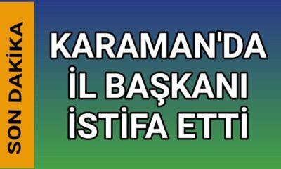 Karaman'da İl Başkanı görevinden istifa etti