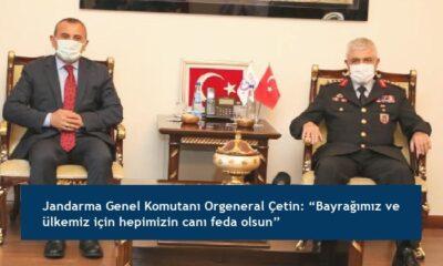 """Jandarma Genel Komutanı Orgeneral Çetin: """"Bayrağımız ve ülkemiz için hepimizin canı feda olsun"""""""
