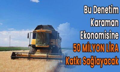 Bu denetim Karaman ekonomisine 50 milyon katkı sağlayacak