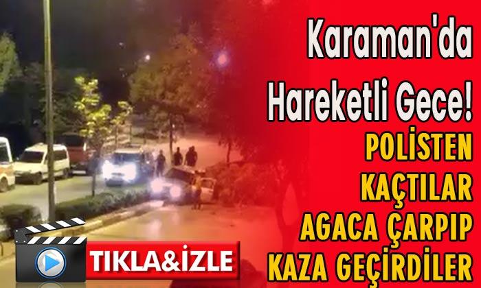 Karaman'da hareketli gece! Polisten kaçtılar ağaca çarptılar