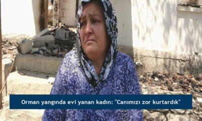 """Orman yangında evi yanan kadın: """"Canımızı zor kurtardık"""""""