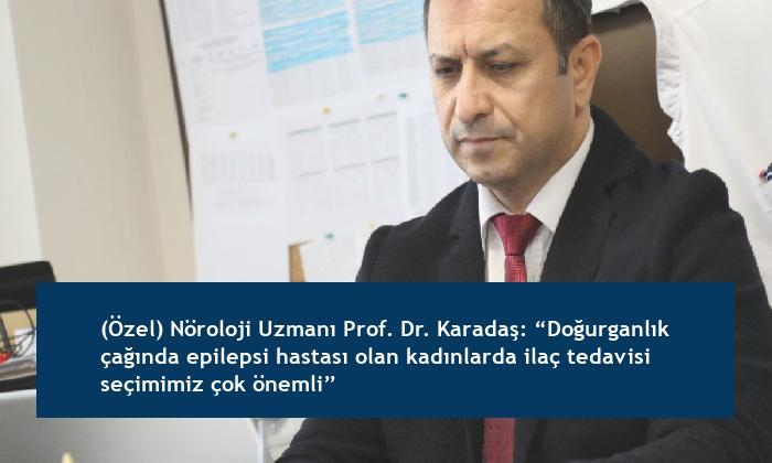 """(Özel) Nöroloji Uzmanı Prof. Dr. Karadaş: """"Doğurganlık çağında epilepsi hastası olan kadınlarda ilaç tedavisi seçimimiz çok önemli"""""""