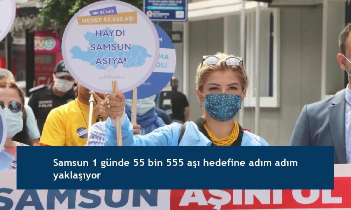 Samsun 1 günde 55 bin 555 aşı hedefine adım adım yaklaşıyor