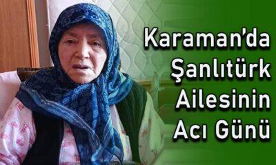 Karaman'da Şanlıtürk ailesinin acı günü