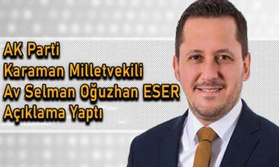 Karaman Milletvekili Selman Oğuzhan ESER açıklama yaptı