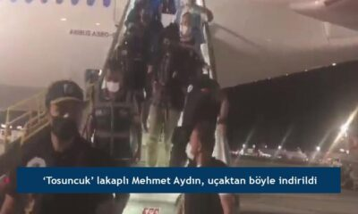 'Tosuncuk' lakaplı Mehmet Aydın, uçaktan böyle indirildi