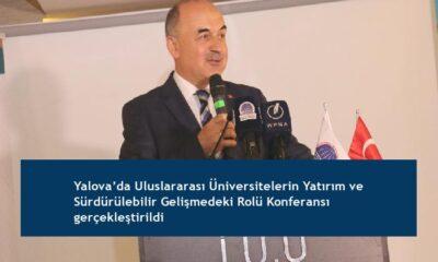 Yalova'da Uluslararası Üniversitelerin Yatırım ve Sürdürülebilir Gelişmedeki Rolü Konferansı gerçekleştirildi