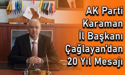 AK Parti Karaman İl Başkanı Çağlayan'dan 20. yıl mesajı